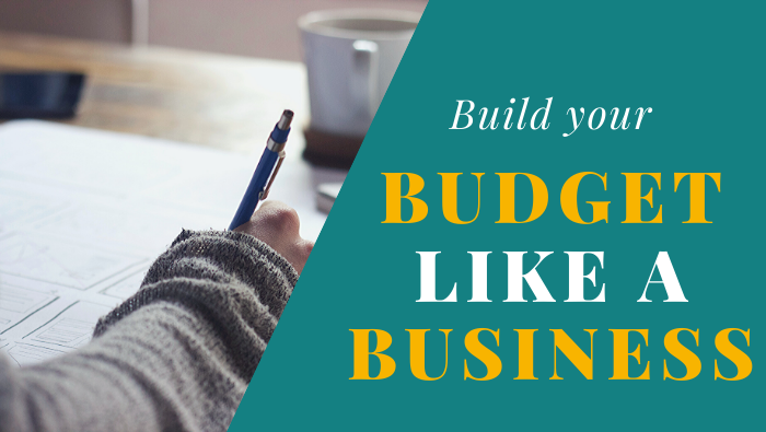 How to Build Your Budget Like a Business