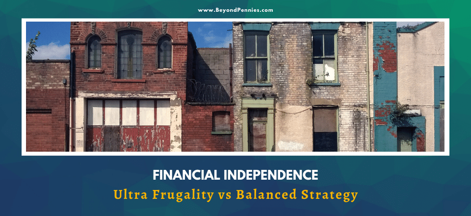 Financial Independence – Ultra Frugality vs a Balanced Strategy