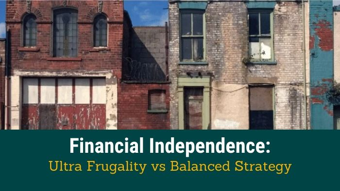 Financial Independence Ultra Frugality vs Balanced Strategy