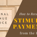 How to Receive Stimulus Payments from the IRS – CARES Act