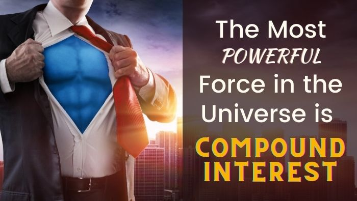 The Most Powerful Force in the Universe is Compound Interest