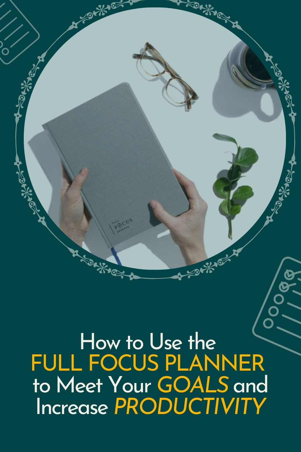 How to Use Full Focus Planner for Goals