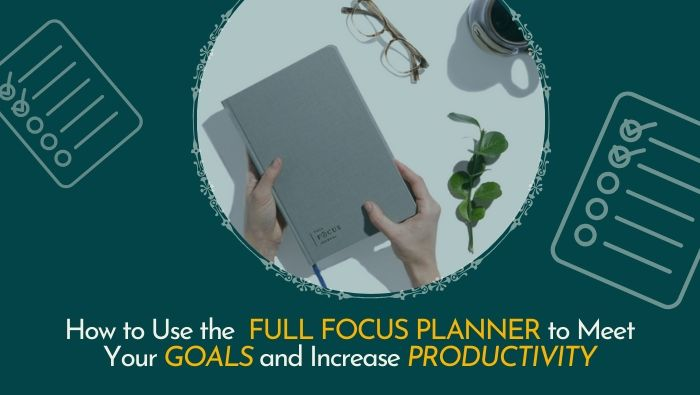 Use the Full Focus Planner to Meet Your Goals
