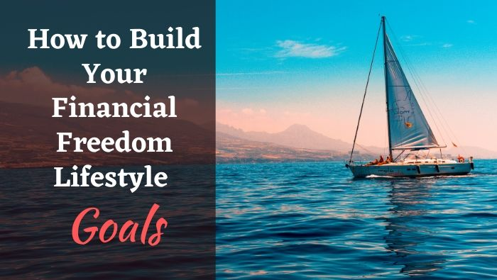 How to Build Your Financial Freedom Lifestyle Goals