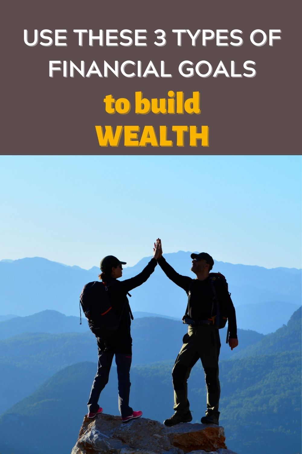 Three Types of Financial Goals to Build Wealth