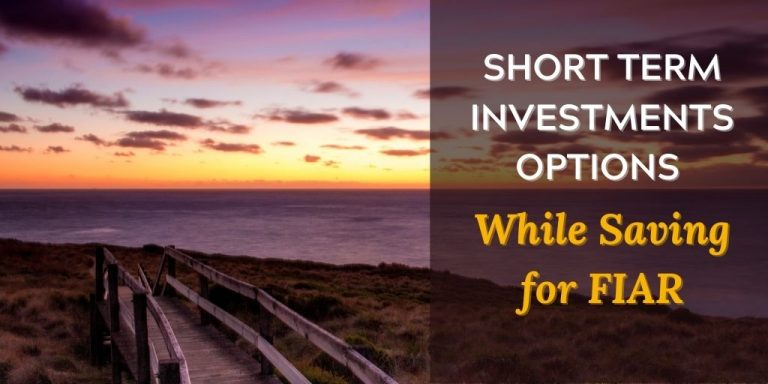 Short Term Investing Options While Saving for FIAR