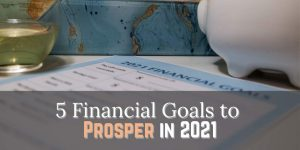5 Financial Goals to Prosper in 2021
