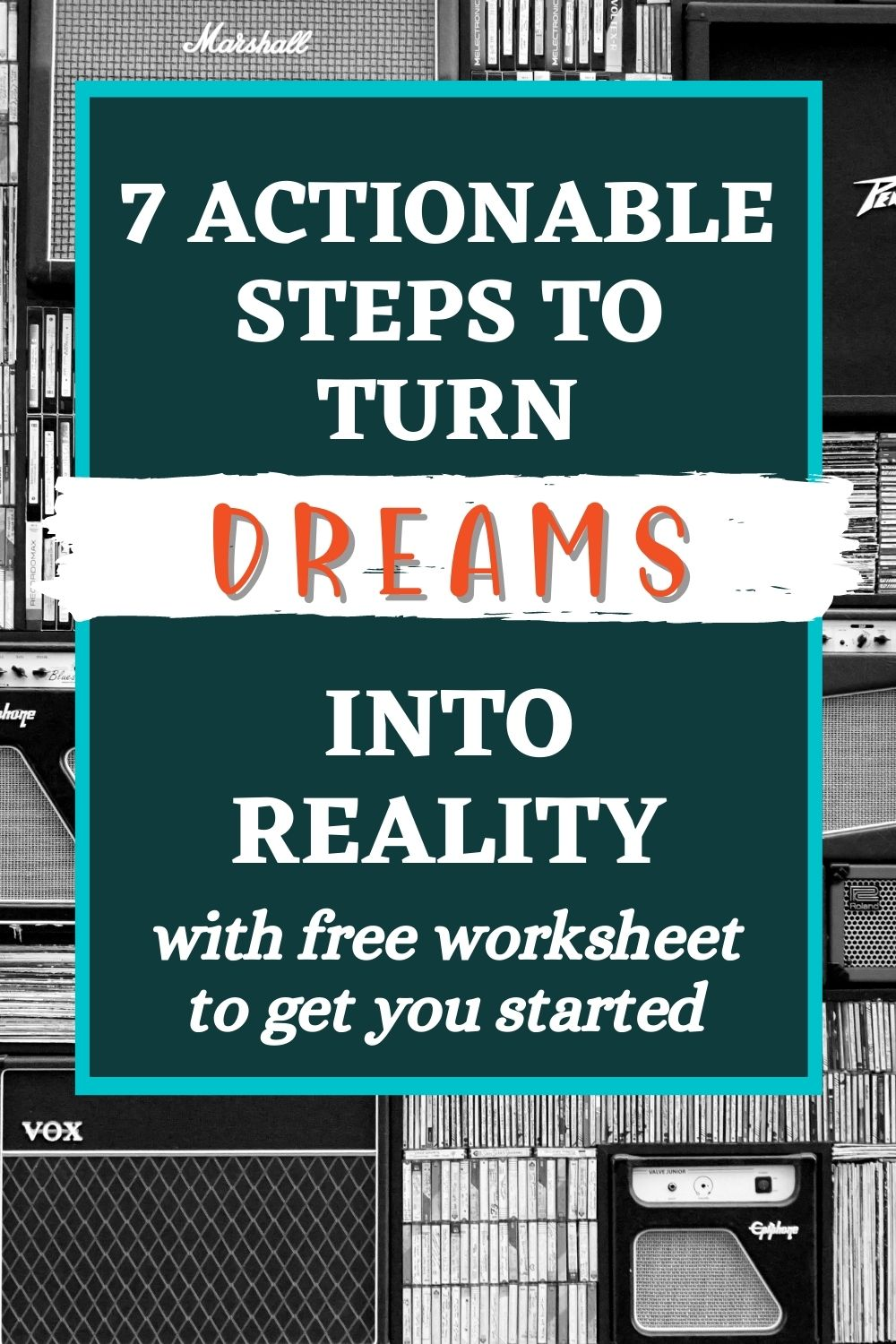 7 Simple Steps to Turn Your Dreams Into Reality