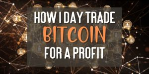 How I Day Trade Bitcoin for a Profit