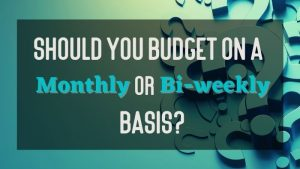 Should You Budget on a Monthly or Bi-Weekly Basis