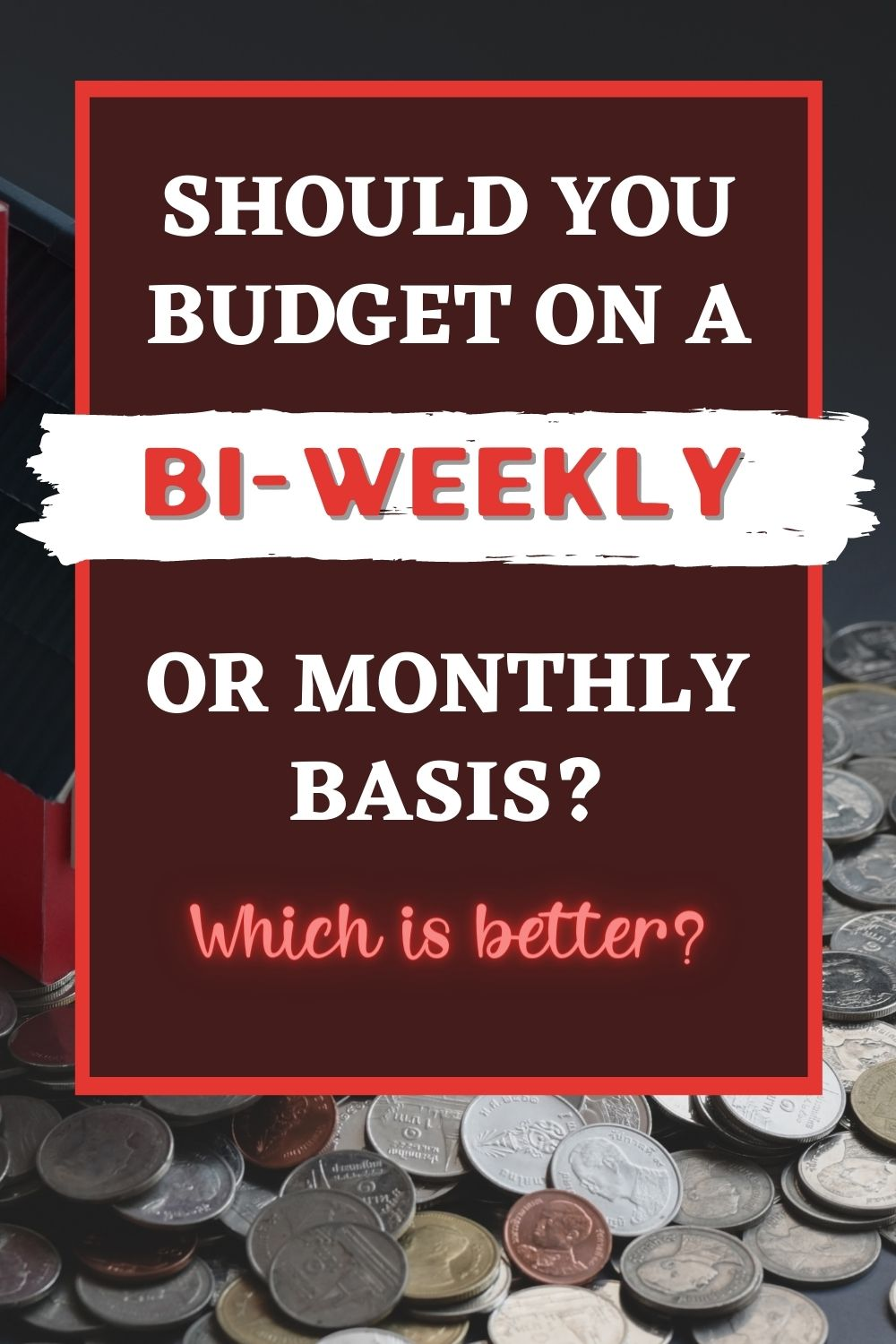 Should You Budget on a Monthly or Bi-Weekly Basis?