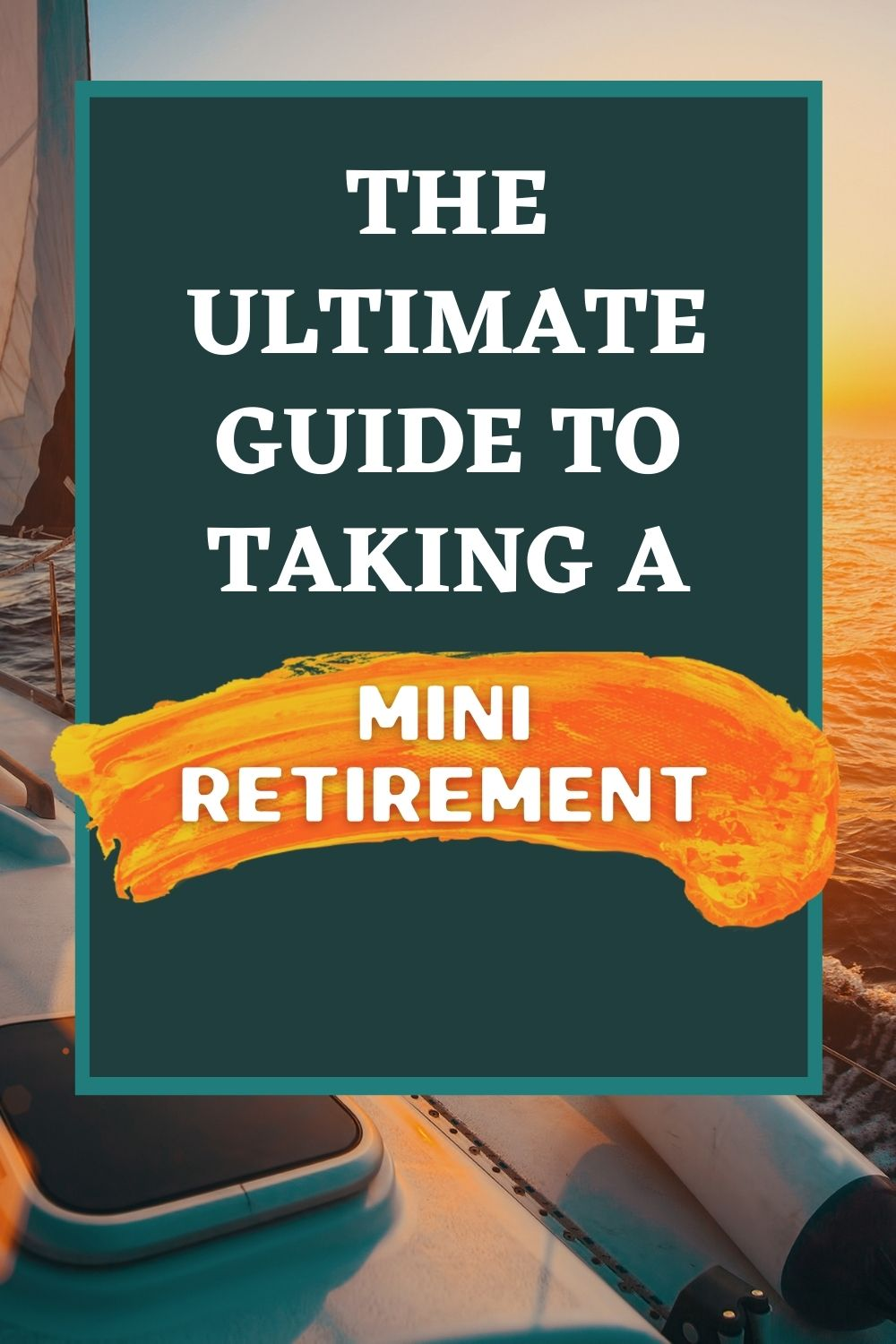 The Ultimate Guide to Planning a Mini Retirement